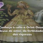 Conheça o culto a Orixá Oxum, deusa do amor, da fertilidade e das riquezas