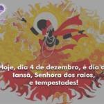 Hoje, dia 4 de dezembro é dia de Iansã, Senhora dos raios, ventos e tempestades!