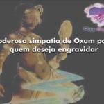 Poderosa simpatia de Oxum para quem deseja engravidar