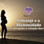 Iemanjá e a Maternidade – Da concepção a criação dos filhos