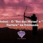 """Orixá Oxóssi – O """"Rei das Matas"""" e """"Orixá da Fartura"""" na Umbanda"""