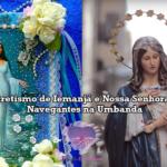 Sincretismo de Iemanjá e Nossa Senhora dos Navegantes na Umbanda