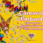 """Carnaval e Umbanda – Tudo sobre a Espiritualidade na """"Folia de Momo"""""""