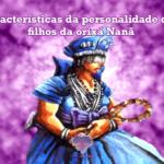 Características da personalidade dos filhos da orixá Nanã