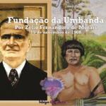 A fundação da Umbanda pelo médium Zélio Fernandino de Morais