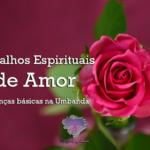 Trabalhos Espirituais de Amor – Diferenças básicas na Umbanda