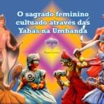 O sagrado feminino cultuado através das Yabás na Umbanda