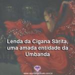 Lenda da Cigana Sarita, uma amada entidade da Umbanda