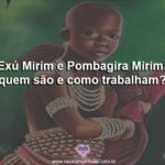 Exú Mirim e Pombagira Mirim: quem são e como trabalham?