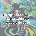 Obrigação anual ao Orixá Oxumarê – Agosto de 2019