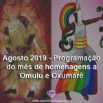 Agosto 2019 – Programação do mês de homenagens a Omulú e Oxumarê