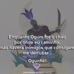Ogum é o chão por onde eu caminho e quem me dá forças para seguir!