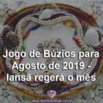 Jogo de Búzios para agosto de 2019 – Iansã regerá o mês