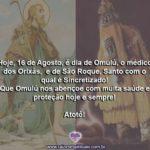 Hoje, 16 de Agosto, é dia de Omulu e de São Roque! Atotô!