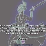 Salve a Espada, o Escudo e o Espírito Guerreiro de Ogum!