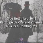 7 de Setembro-2019: Participe da Oferenda mensal a Exús e Pombagiras