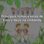 Principais folhas e ervas de Erês e Ibejis na Umbanda