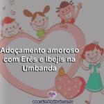 Adoçamento amoroso com Erês e Ibejis na Umbanda