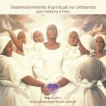 Desenvolvimento espiritual na Umbanda para médiuns e fiéis