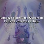 Limpeza espiritual e quebra de feitiços com Erês e Ibejis
