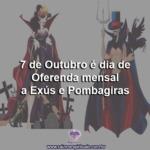 7 de Outubro é dia de Oferenda mensal a Exús e Pombagiras