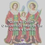 Quem foi Doum? O misterioso irmão de São Cosme e Damião