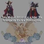 São Miguel Arcanjo é o líder  da falange de Exús e Pombagiras