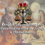 Xangô e São Jerônimo e os trabalhos na linha da Justiça e Conhecimento