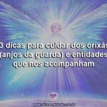3 dicas para cuidar dos orixás (anjos da guarda) e entidades que nos acompanham