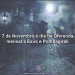 7 de Novembro é dia de Oferenda mensal a Exús e Pombagiras