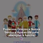 Poderosa Oração a Nossa Senhora Aparecida para abençoar a família