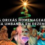 6 orixás homenageados em Dezembro na Umbanda