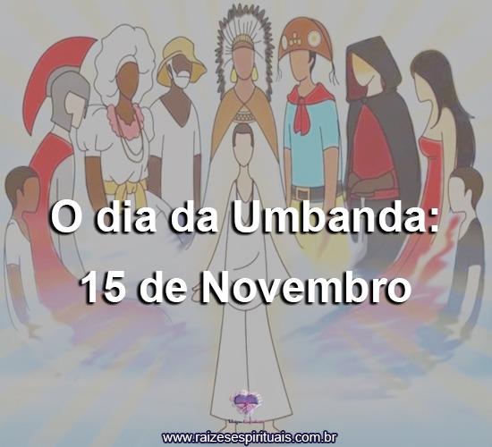 Imagem de guia da umbanda como são Jorge, uma sacerdote vestida a caráter, um preto velho, caboclos, ciganos  com o título: Dia da Umbanda: 15 de novembro