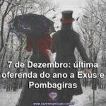 7 de Dezembro: última Oferenda do ano a Exús e Pombagiras!