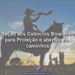 Oração aos Caboclos Boiadeiros para Proteção e abertura de caminhos
