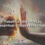 Trabalhos para proteção espiritual e limpeza espiritual
