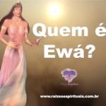 Quem é Ewá, orixá da clarividência e do 6º sentido na Umbanda?