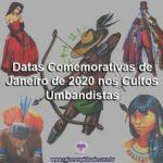 Datas Comemorativas de Janeiro de 2020 nos Cultos Umbandistas