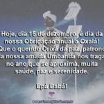 Hoje, dia 15 de dezembro, é dia das nossa Obrigação anual a Oxalá!