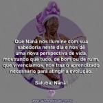 Que Nanã nos ilumine com sua sabedoria neste dia