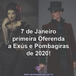 7 de Janeiro: primeira Oferenda a Exús e Pombagiras de 2020!