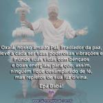 Salve Oxalá, nosso amado Pai da Umbanda, irradiador da paz!