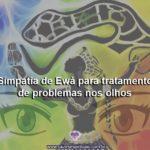 Simpatia de Ewá para tratamento de problemas nos olhos