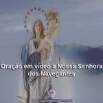 Oração em vídeo a Nossa Senhora dos Navegantes