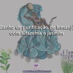 Banho de purificação de Iemanjá com alfazema e jasmim