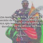 Que a espada e o escudo de Ogum estejam erguidos em minha defesa!