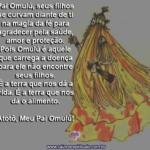 Pai Omulú, seus filhos se curvam diante de ti. Atotô, Meu Pai Omulú!