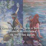 Caboclos d'água, Iaras e Sereias: poderosas entidades da linha das águas