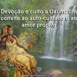 Devoção e culto a Oxum: um convite ao auto-cuidado e ao amor próprio