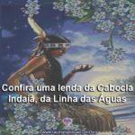 Confira uma lenda da Cabocla Indaiá, da Linha das Águas
